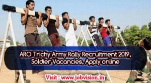 ARO Trichy Army Rally Recruitment 2019 | இராணுவ ஆட்சேர்ப்பு அலுவலகம் – திருச்சிராப்பள்ளி | Soldier Technical, Soldier General Duty and Soldier Tradesman Posts | Last Date 18.12.2019 | Apply online