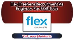 Flex Freshers Recruitment As Engineer For BE/B.Tech   Apply online @ official website