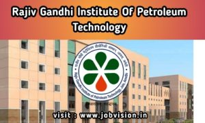Rajiv Gandhi Institute of Petroleum Technology RGIPT