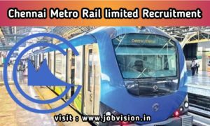 Chennai Metro Rail Limited ( CMRL ) Recruitment