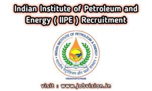 IIPE - Indian Institute of Petroleum and Energy Recruitment
