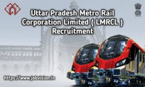 LMRCL - Uttar Pradesh Metro Rail Corporation Limited - Lucknow Metro Rail Corporation Ltd Recruitment