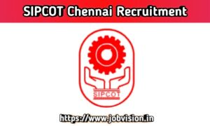 SIPCOT - State Industries Promotion Corporation of Tamilnadu Limited Chennai Recruitment