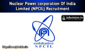 NPCIL - Nuclear Power Corporation of India Limited Recruitment