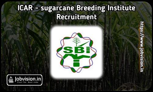 Sugarcane Breeding Institute Recruitment 2021