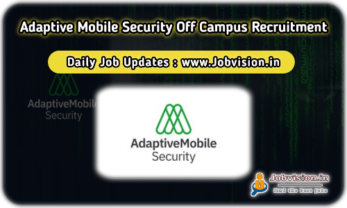 Adaptive Mobile Security Off Campus Drive 2021