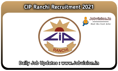 CIP Ranchi Recruitment 2021