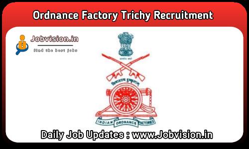 Ordnance Factory Trichy Recruitment 2021